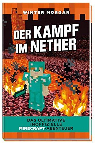 Der Kampf im Nether: Das ultimative inoffizielle Minecraft-Abenteuer Gebundenes Buch – 1. Dezember 2016 Winter Morgan Barbara Wittmann Schwager & Steinlein 3849912248