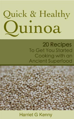 Quick and Healthy Quinoa: 20 Recipes to Get You Started Cooking with an Ancient Superfood by Harriet G Kenny