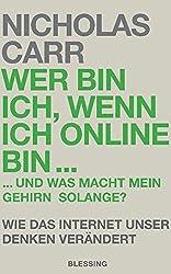 Wer bin ich, wenn ich online bin...: und was macht mein Gehirn solange? - Wie das Internet unser Denken ver??ndert by Nicholas Carr (2010-10-04)