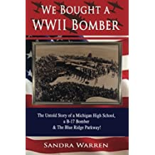 We Bought a WWII Bomber: The Untold Story of A Michigan High School a B-17 Bomber & The Blue Ridge Parkway! by Sandra Warren (2015-07-30)