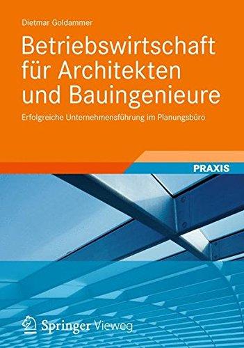 Betriebswirtschaft Für Architekten Und Bauingenieure: Erfolgreiche Unternehmensführung Im Planungsbüro (German Edition)