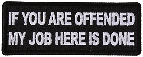If You Are Offended My Job Here is Done Embroidered Iron-On Patch - 4x1.5 inch