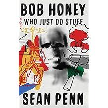 Bob Honey Who Just Do Stuff: A Novel