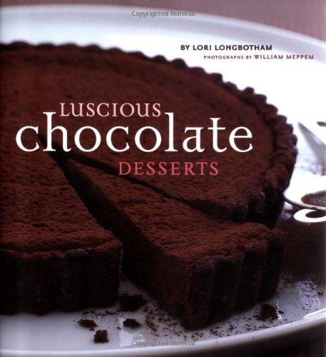 Luscious Chocolate Desserts by Lori Longbotham, William Meppem (photographer)