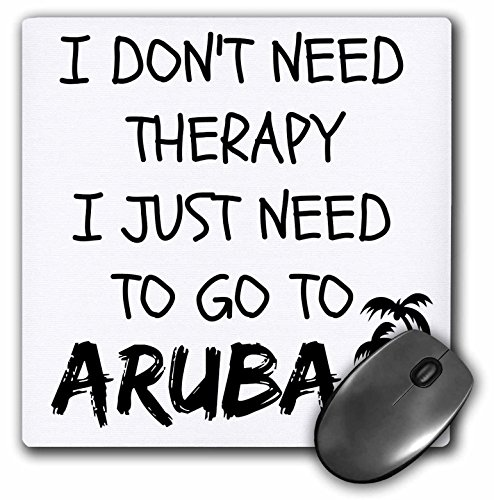 I dont need therapy I just need to go to Aruba - Mouse Pad, 8 by 8 inches (mp_220090_1)