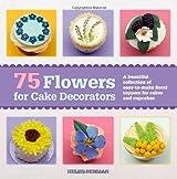 75 Flowers for Cake Decorators