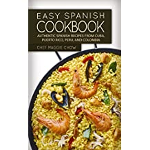 Easy Spanish Cookbook: Authentic Spanish Recipes from Cuba, Puerto Rico, Peru, and Colombia (Spanish Cookbook, Spanish Recipes, Spanish Food, Spanish Cuisine, Spanish Cooking Book 1)