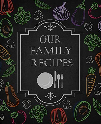 Our Family Recipes: 50 Main Courses & 10 Desserts Empty Cookbook For Recipes To Collect The Favorite Recipes You Love In Your Own Custom Cookbook, Family Recipe Book To Write In The Our Family Recipes