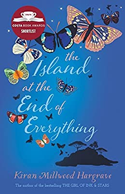 The Island at the End of Everything: from the bestselling author of The Girl of Ink & Stars: Amazon.co.uk: Millwood Hargrave, Kiran: Books