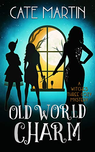 Old World Charm: A Witches Three Cozy Mystery (The Witches Three Cozy Mysteries Book 4) by [Martin, Cate]