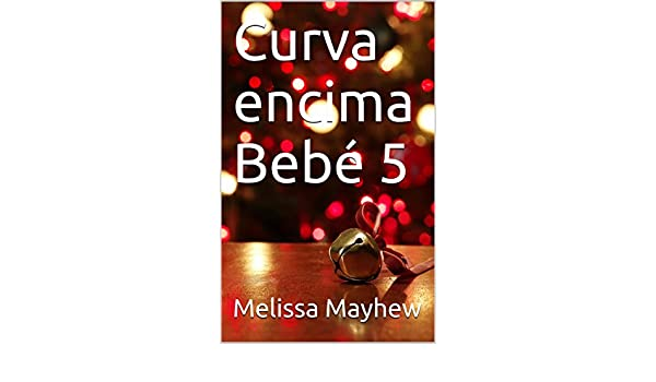 Curva encima Bebé 5 (Spanish Edition) - Kindle edition by Melissa Mayhew. Literature & Fiction Kindle eBooks @ Amazon.com.