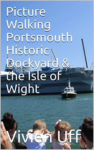Picture Walking Portsmouth Historic Dockyard  & the Isle of Wight (walk the talk Book 16)