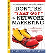 Don't Be That Guy in Network Marketing: 21 Common Mistakes That Will Label You as That Guy