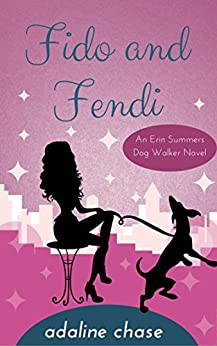 Fido and Fendi (An Erin Summers Dog Walker novel Book 1) (English Edition) de [Chase, Adaline]