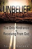 Unbelief the Only Hindrance to Receiving from God, Shawn Machen, 1612158056