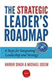 img - for The Strategic Leader's Roadmap: 6 Steps for Integrating Leadership and Strategy book / textbook / text book