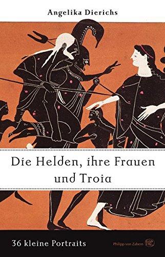 Helden, ihre Frauen und Troia: 36 kleine Portraits