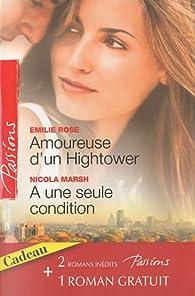 Amoureuse d'un Hightower ; A une seule condition ; Sous le voile du désir par Emilie Rose