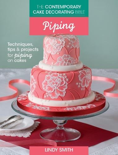 (The Contemporary Cake Decorating Bible - Piping: Techniques, Tips and Projects for Piping on Cakes)