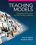Teaching Models: Designing Instruction for 21st Century Learners (New 2013 Curriculum & Instruction Titles)