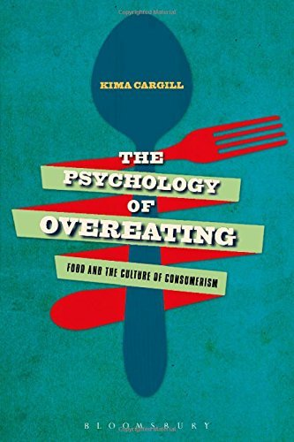 The Psychology of Overeating: Food and the Culture of Consumerism by Kima Cargill (2015-10-22)