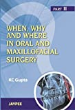 When, Why And Where In Oral And Maxillofacial Surgery: Prep Manual For Undergraduates And Postgraduates Part II