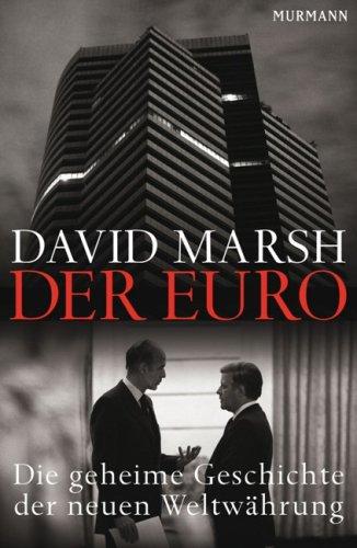 Der Euro: Die geheime Geschichte der neuen Weltwährung