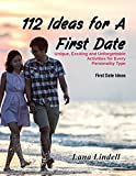 112 Ideas for a First Date: Unique, Exciting and Unforgettable Activities for Every Personality Type