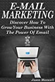 Email Marketing: Discover How To Grow Your Business With The Power Of Email (Email Marketing, email marketing mastery, email list building, email list, email marketing machine)