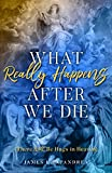 Kindle Store : What Really Happens after We Die: How We Know There Will Be Hugs in Heaven!