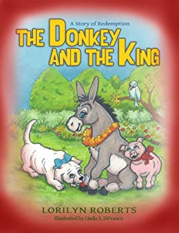 The Donkey and the King (Donkey Series for Children Book 1) by [Roberts, Lorilyn]