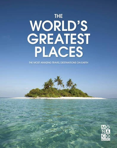 World's Greatest Places: The Most Amazing Travel Destinations on Earth