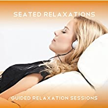 Seated Relaxations: 2 guided seated relaxations Speech by Sue Fuller Narrated by Sue Fuller