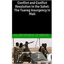 Conflict and Conflict Resolution in the Sahel: The Tuareg Insurgency in Mali