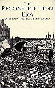 Reconstruction Era: A History from Beginning to End (American Civil War)