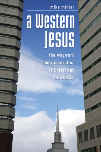 Download A Western Jesus: The Wayward Americanization of Christ and the Church ebook