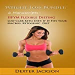 Weight Loss Bundle: 2 Manuscripts: IIFYM Flexible Dieting, Low Carb Keto Diet | Dexter Jackson