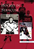 Hockey in Syracuse, Jim Mancuso, 0738538981
