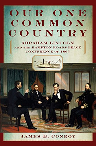 Our One Undistinguished Country: Abraham Lincoln and the Hampton Roads Peace Conference of 1865