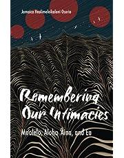 Remembering Our Intimacies: Mo'olelo, Aloha 'Aina, and Ea