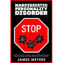 Narcissistic Personality Disorder: How to Protect Yourself, Debunk Narcissism, Disarm Narcissists and Recover from Toxic Relationships
