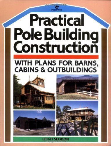 Practical Pole Building Construction: With Plans for Barns, Cabins, & Outbuildings by Seddon, Leigh (4/1/1985) - Pole Barn Building