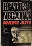 Reverse Negative, Andre Jute, 0393012166