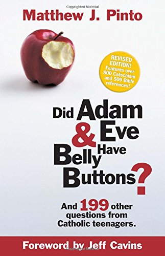 (Did Adam & Eve Have Belly Buttons? And 199 Other Questions from Catholic Teenagers)