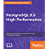 PostgreSQL 9.6 High Performance: Optimize your database with configuration tuning, routine maintenance, monitoring tools, query optimization and more