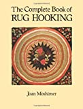 The Complete Book of Rug Hooking, Joan Moshimer, 0486259455
