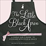 The Little Black Apron: A Single Girl's Guide to Cooking with Style and Grace