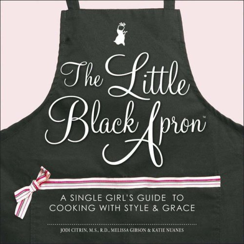 Read Online The Little Black Apron: A Single Girl's Guide to Cooking with Style and Grace PDF