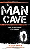 The Man Cave: Finding Your Sanctuary for Life Development (Morgan James Faith)