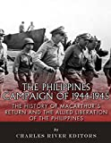 The Philippines Campaign of 1944–1945: The History of MacArthur's Return and the Allied Liberation of the Philippines